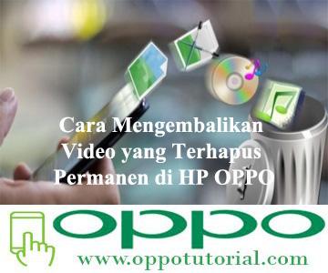 Cara Mengembalikan Video yang Terhapus Permanen di HP OPPO
