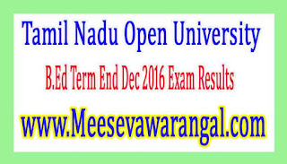 Tamil Nadu Open University B.Ed Term End Dec 2016 Exam Results