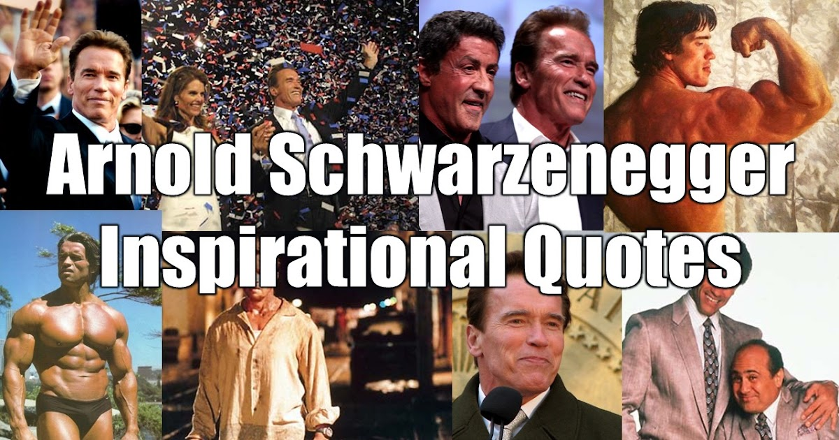 20 Arnold Schwarzenegger Inspirational Quotes From ...