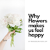 Why Flowers Make Us Feel Happy