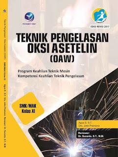 Teknik Pengelasan Oksi Asetelin (OAW) - Program Keahlian Teknik Mesin Kompetensi Keahlian Teknik Pengelasan SMK/MAK Kelas XI
