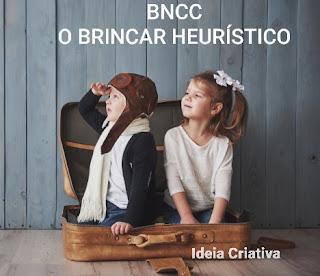 BNCC Educação Infantil e o Brincar heurístico