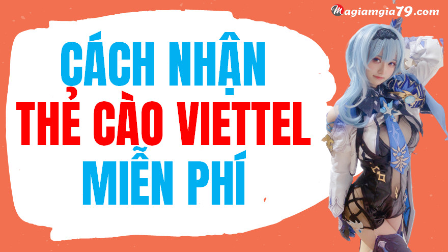 Cách nhận thẻ cào Viettel miễn phí mới nhất