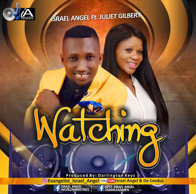 Audio: Israel Angel-Watching Ft. Juliet Gilbert