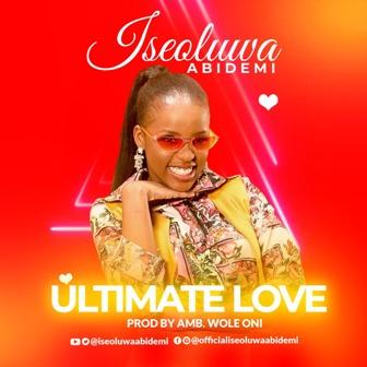 FRESH: Iseoluwa Abidemi - 'Ultimate Love' [Prod. by Wole Oni] || @iseoluwaabidemi @iamwoleoni