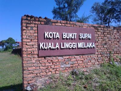 Kota-Bukit-Supai-Kuala-Linggi-Melaka