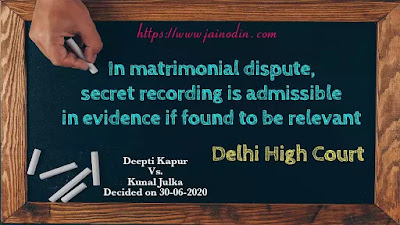 In matrimonial dispute, secret recording is admissible in evidence if found to be relevant