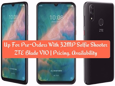 Up For Pre-Orders With 32MP Selfie Shooter ZTE Blade V10 | Pricing, Availability