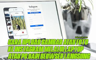 Cara Upload Gambar atau Foto ke Instagram Melalui Laptop atau PC dari Beowser Langsung