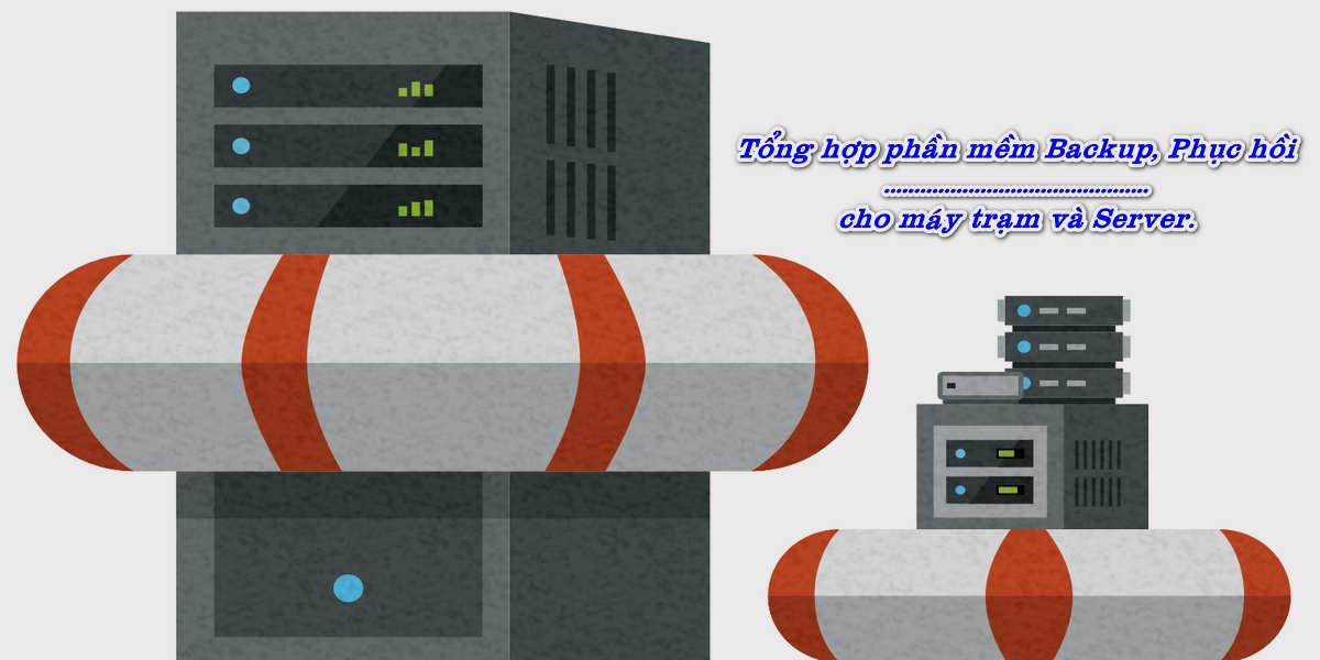 Tổng hợp phần mềm sao lưu và phục hồi File, Hệ thống, cứu hộ cho máy trạm và Windows Server.