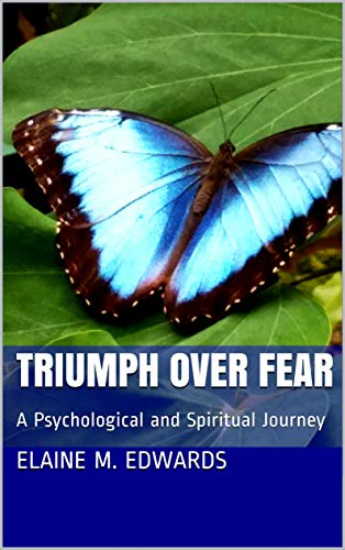 Triumph Over Fear: A Psychological and Spiritual Journey