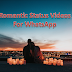Latest WhatsApp Romantic Status videos 2020