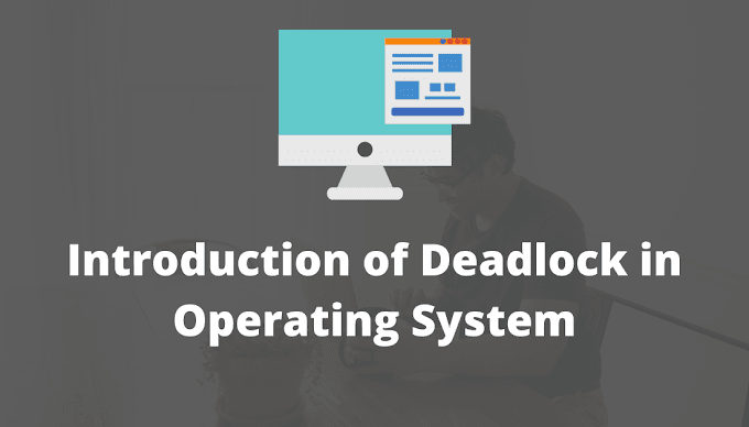 Introduction of Deadlock in Operating System