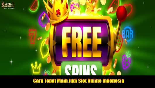 Cara Tepat Main Judi Slot Online Indonesia
