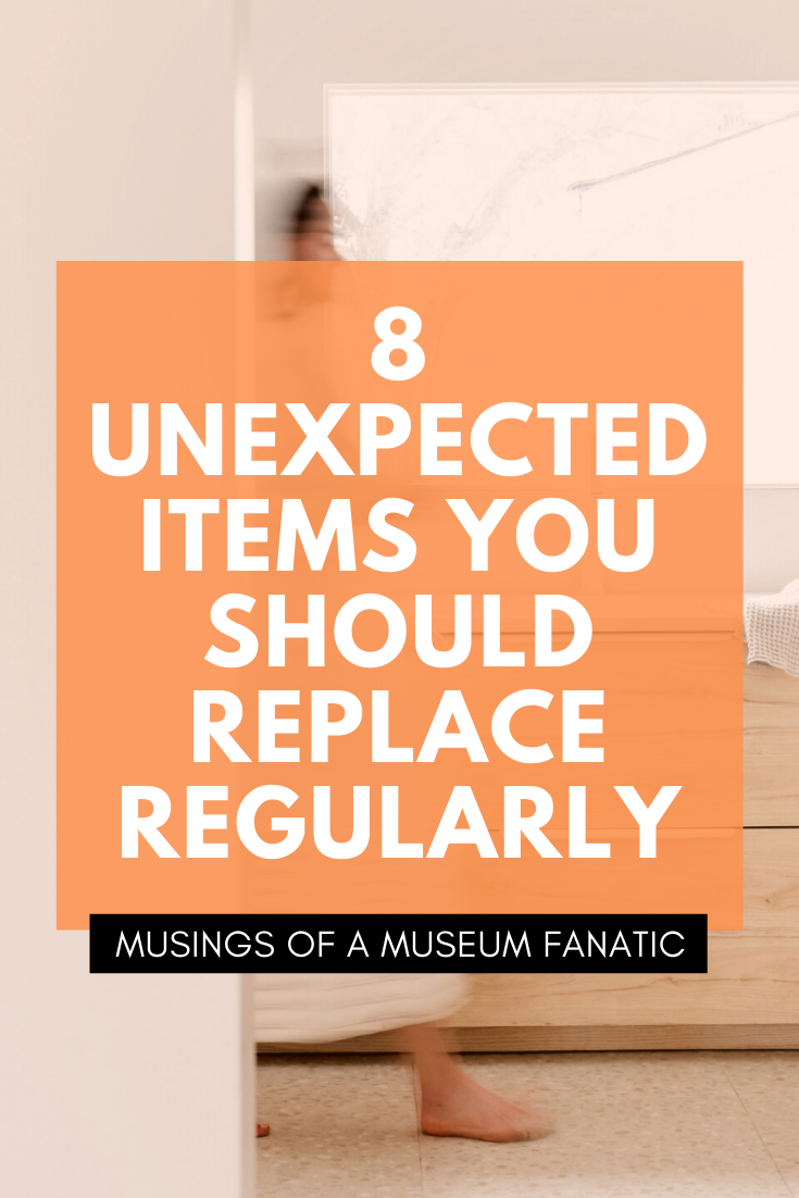 8 Unexpected Items You Should Replace Regularly by Musings of a Museum Fanatic