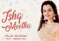 Palak Muchhal Ishq Meetha Lyrics - Song Download