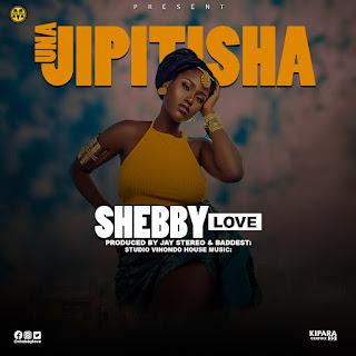 Audio  Shebby Love – UNAJIPITISHA   Download Mp3
