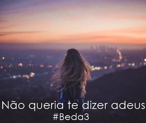 Não queria te dizer adeus | #Beda3