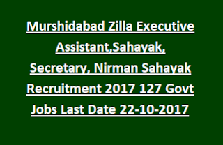 Murshidabad Zilla Executive Assistant, Sahayak, Gram Panchayat Secretary, Nirman Sahayak Recruitment 2017 127 Govt Jobs Last Date 22-10-2017