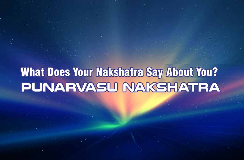 What Does Your Nakshatra Say About You? - Punarvasu