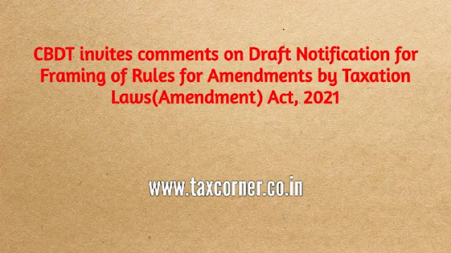 cbdt-invites-comments-on-draft-notification-for-framing-of-rules-for-amendments-by-taxation-laws-amendment-act-2021