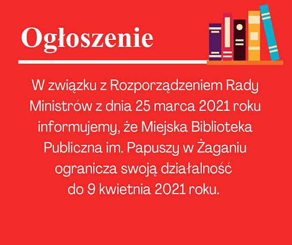 Na czerwonym tle białymi literami informacja o ograniczeniu działalności Biblioteki do 9 kwietnia 2021 r.