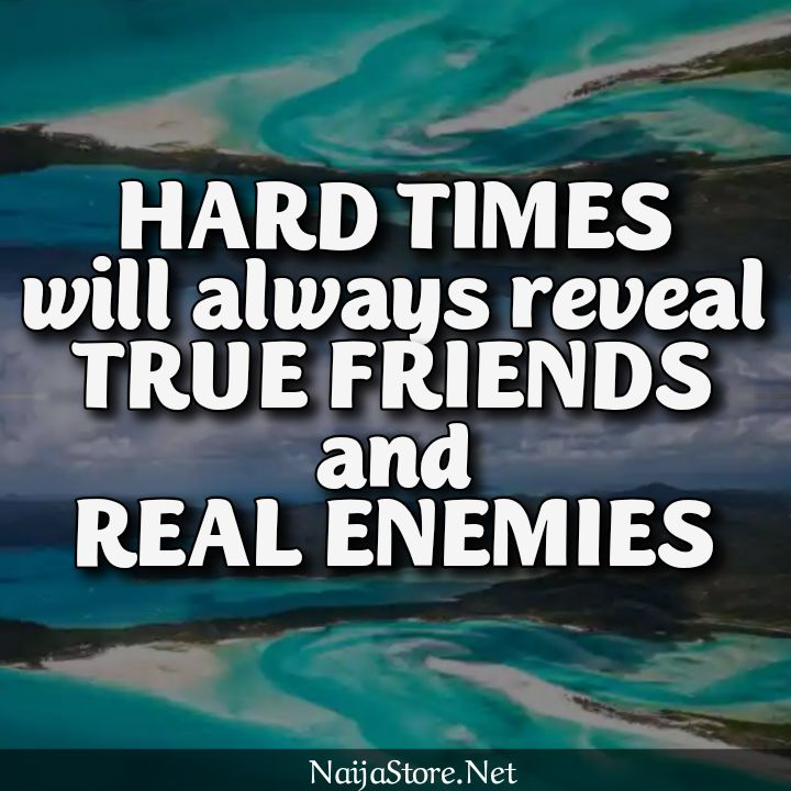 Friendship Quotes: HARD TIMES will always reveal TRUE FRIENDS and REAL ENEMIES