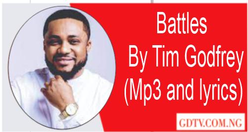Battles lyrics by Tim Godfrey (Mp3)