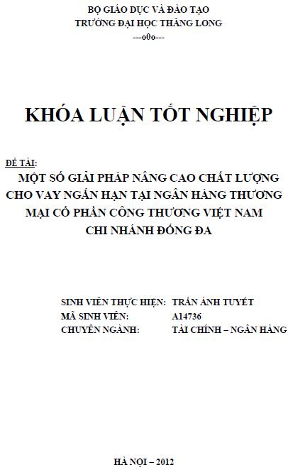 Một số giải pháp nâng cao chất lượng cho vay ngắn hạn tại Ngân hàng Thương mại Cổ phần Công Thương Việt Nam Chi nhánh Đống Đa