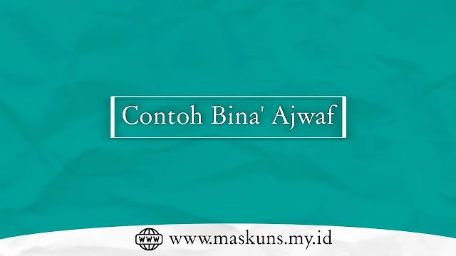 Contoh Bina' Ajwaf
