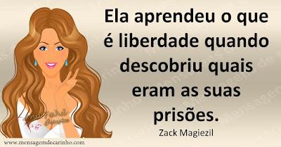 Ela aprendeu o que é liberdade quando descobriu quais eram as suas prisões. Zack Magiezil