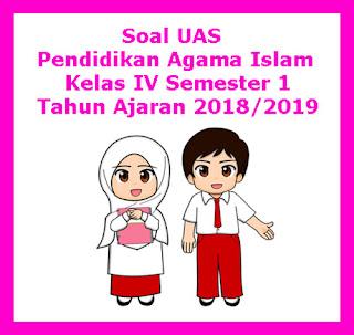 Contoh Soal UAS PAI (Pendidikan Agama Islam) Kelas 4 Semester 1 Tahun 2018