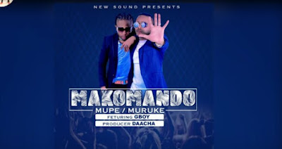 VIDEO | Makomando Ft G Boy _ Mupe Muruke Mp4 |  Download
