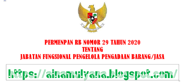 Peraturan Menpan atau Permenpan RB Nomor  PERMENPAN RB NOMOR 29 TAHUN 2020 TENTANG JABATAN FUNGSIONAL PENGELOLA PENGADAAN BARANG/JASA