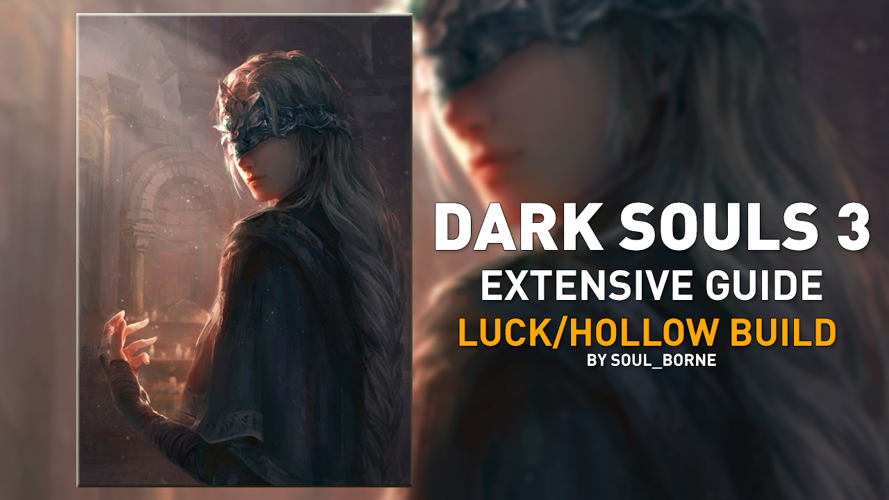 MIX: Dark Souls 3 - Extensive guide to Luck/Hollow build and