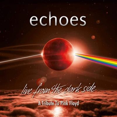 Echoes – Live From The Dark Side A Tribute To Pink Floyd (2019)