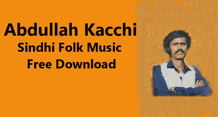 Abdullah Kachhi-Sindhi Folk Songs 100% Free Download