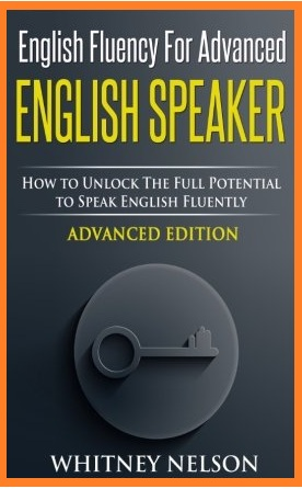 alt=English-Fluency-For-Advanced-English-Speaker-How-To-Unlock-The-Full-Potential-To-Speak-English-Fluently-by-Whitney-Nelson