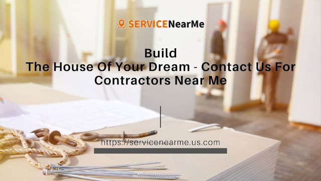 Build The House Of Your Dream; Contact Us For Contractors Near Me