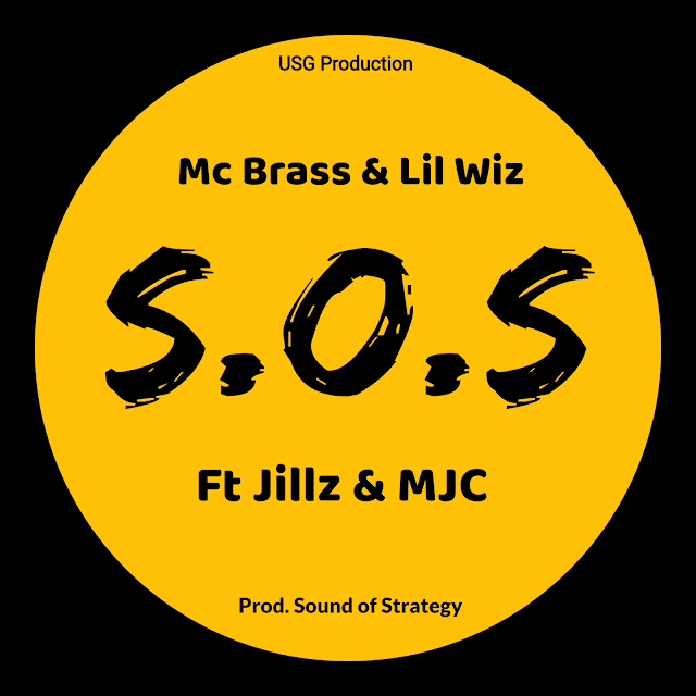 MUSIC: Mc Brass x Lil Wiz ft Jillz, MJC - SOS (MM. Sound of Strategy)