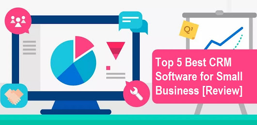 Top 5 Best CRM Software for Small Business [Review]