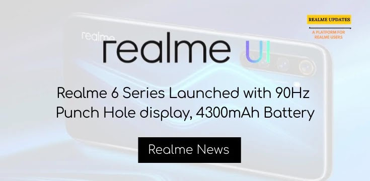 Realme 6 Series Launched with 90Hz Punch hole display, 4300mAh Battery - Realme Updates