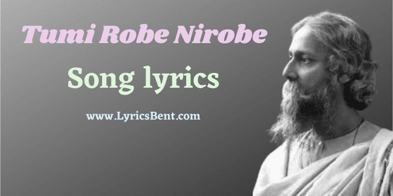 Tumi Robe Nirobe song lyrics