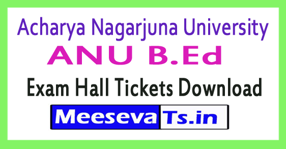 Acharya Nagarjuna University ANU B.Ed Exam Hall Tickets Download 2017