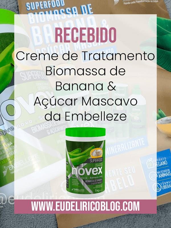 Recebido: Creme de Tratamento Biomassa de Banana & Açúcar Mascavo da Embelleze
