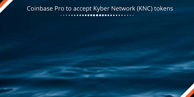 Coinbase Pro to accept Kyber Network (KNC) tokens