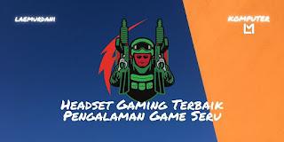 Headset Gaming Terbaik Untuk Pengalaman Game yang Seru Tahun 2021