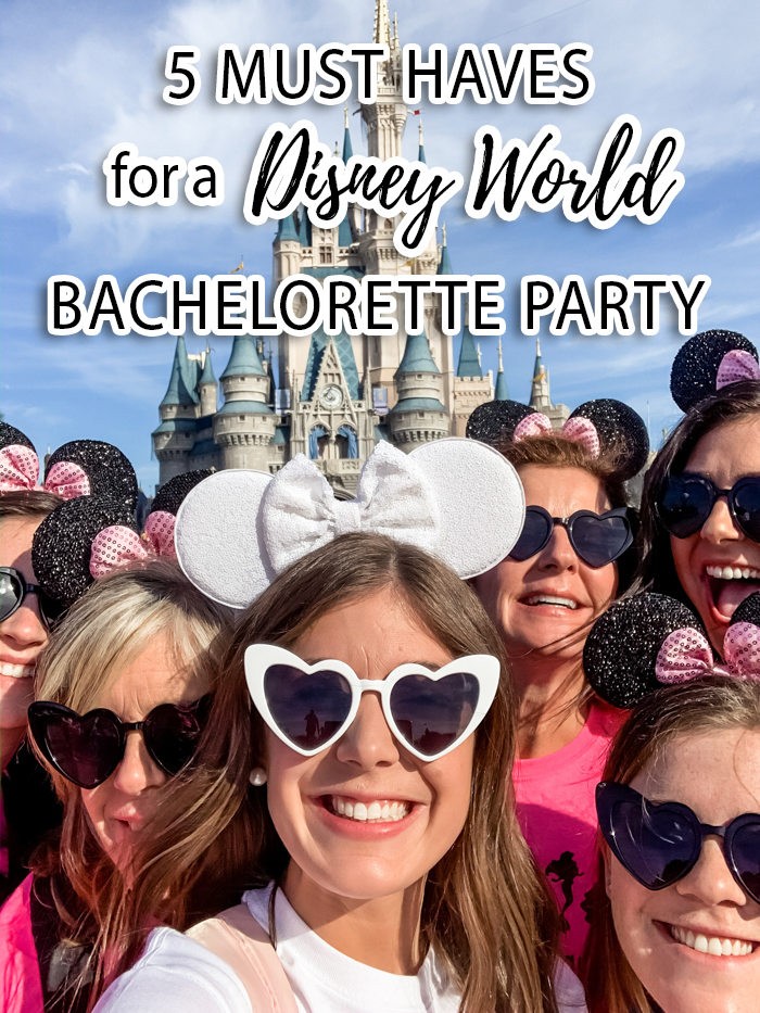 5 Must Haves For A Disney World Bachelorette Party - Chasing Cinderella