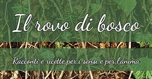 'Il Rovo di Bosco. Racconti e ricette per i sensi e per l'anima'