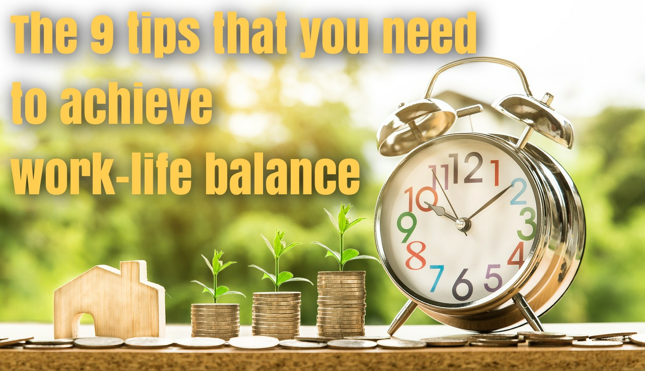The 9 tips that you need to achieve work-life balance